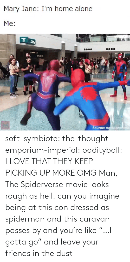 "omg: soft-symbiote:  the-thought-emporium-imperial:  oddityball: I LOVE THAT THEY KEEP PICKING UP MORE OMG Man, The Spiderverse movie looks rough as hell.   can you imagine being at this con dressed as spiderman and this caravan passes by and you're like ""…I gotta go"" and leave your friends in the dust"
