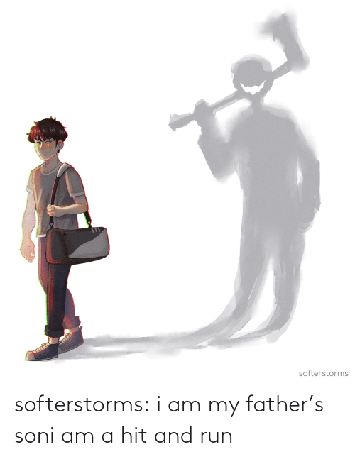 I Am A: softerstorms:  i am my father's soni am a hit and run