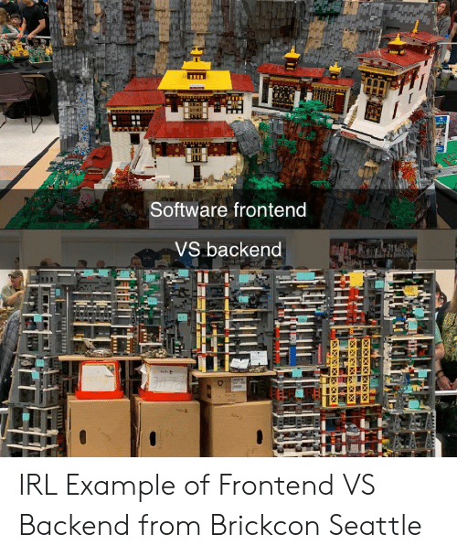 Seattle, Irl, and Software: Software frontend  VS backend IRL Example of Frontend VS Backend from Brickcon Seattle