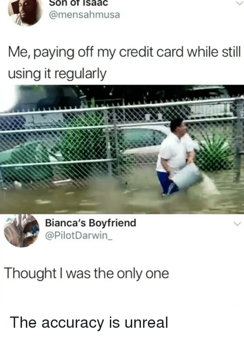 Memes, Boyfriend, and Only One: Soh of Isaac  @mensahmusa  Me, paying off my credit card while still  using it regularly  Bianca's Boyfriend  @PilotDarwin  Thought I was the only one The accuracy is unreal