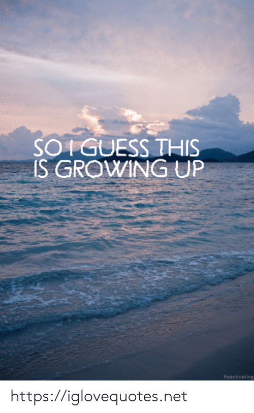 Growing up: SOIGUESS THIS  IS GROWING UP  Reactivating https://iglovequotes.net