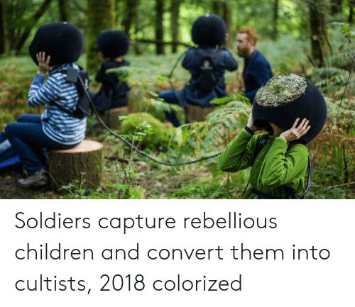 Rebellious: Soldiers capture rebellious children and convert them into cultists, 2018 colorized