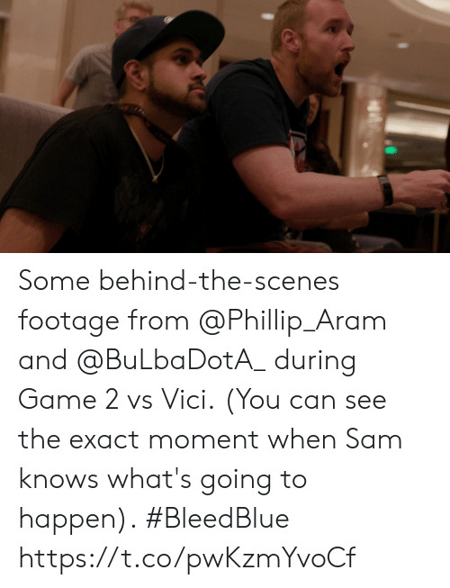 scenes: Some behind-the-scenes footage from @Phillip_Aram and @BuLbaDotA_ during Game 2 vs Vici.  (You can see the exact moment when Sam knows what's going to happen).  #BleedBlue https://t.co/pwKzmYvoCf