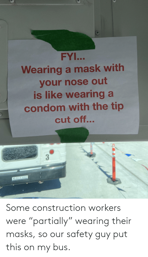 "bus: Some construction workers were ""partially"" wearing their masks, so our safety guy put this on my bus."