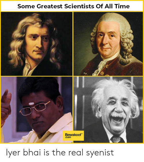 Bhai: Some Greatest Scientists Of All Time  Bewakoof  .com Iyer bhai is the real syenist