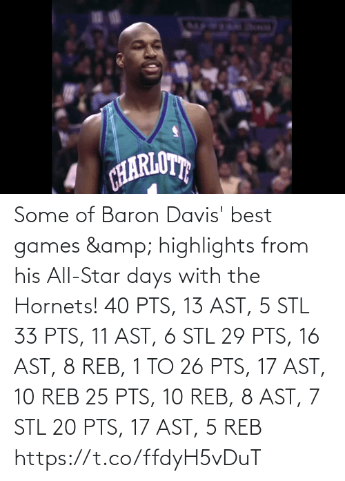 davis: Some of Baron Davis' best games & highlights from his All-Star days with the Hornets!   40 PTS, 13 AST, 5 STL 33 PTS, 11 AST, 6 STL 29 PTS, 16 AST, 8 REB, 1 TO 26 PTS, 17 AST, 10 REB 25 PTS, 10 REB, 8 AST, 7 STL 20 PTS, 17 AST, 5 REB  https://t.co/ffdyH5vDuT