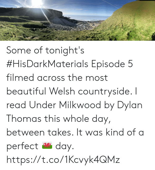 episode: Some of tonight's #HisDarkMaterials Episode 5 filmed across the most beautiful Welsh countryside. I read Under Milkwood by Dylan Thomas this whole day, between takes. It was kind of a perfect 🏴󠁧󠁢󠁷󠁬󠁳󠁿 day. https://t.co/1Kcvyk4QMz