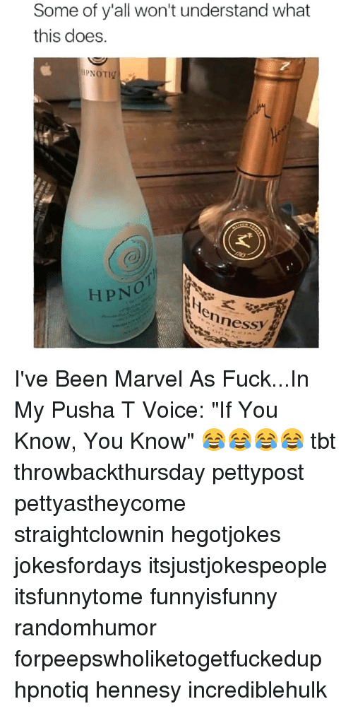 """Hpnotiq, Memes, and Pusha T.: Some of y'all won't understand what  this does.  PNOTIC  HPNOT  ennessy I've Been Marvel As Fuck...In My Pusha T Voice: """"If You Know, You Know"""" 😂😂😂😂 tbt throwbackthursday pettypost pettyastheycome straightclownin hegotjokes jokesfordays itsjustjokespeople itsfunnytome funnyisfunny randomhumor forpeepswholiketogetfuckedup hpnotiq hennesy incrediblehulk"""