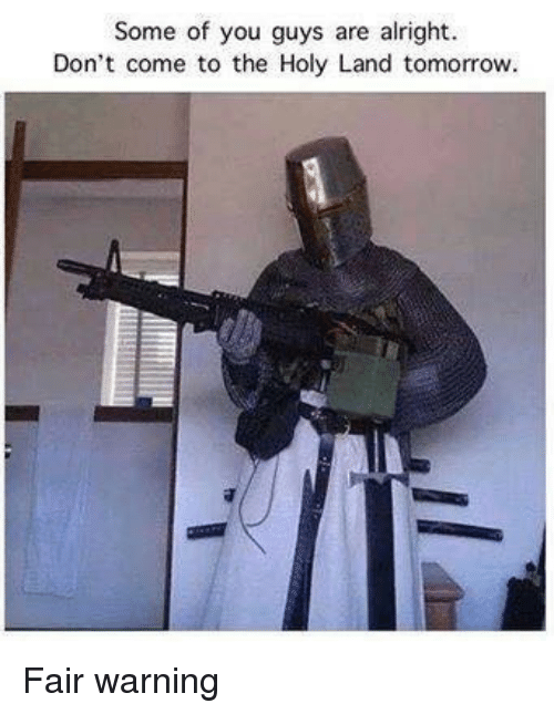 Tomorrow, Alright, and Fair: Some of you guys are alright.  Don't come to the Holy Land tomorrow <p>Fair warning</p>