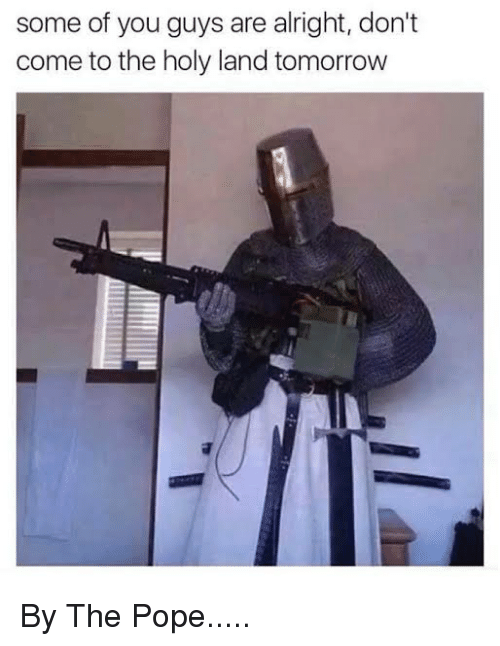 Some Of You Guys Are Alright: some of you guys are alright, don't  come to the holy land tomorrovw
