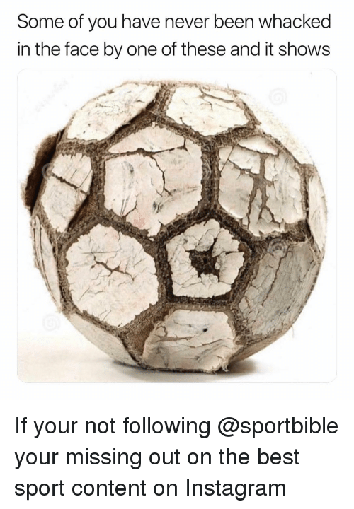 Missing Out: Some of you have never been whacked  in the face by one of these and it show:s If your not following @sportbible your missing out on the best sport content on Instagram