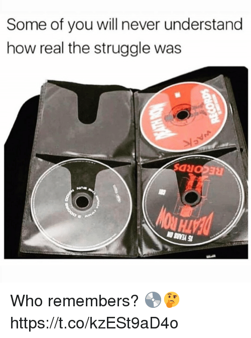 Struggle, Never, and How: Some of you will never understand  how real the struggle was Who remembers? 💿🤔 https://t.co/kzESt9aD4o