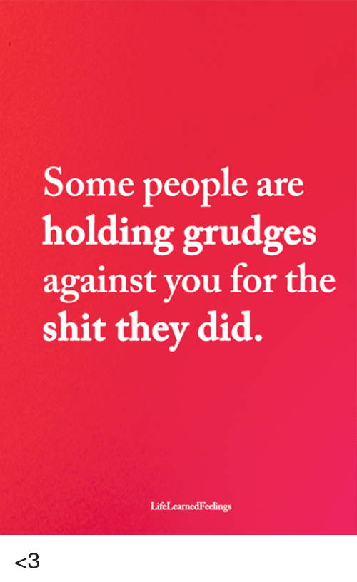 Memes, Shit, and 🤖: Some people are  holding grudges  against you for the  shit they did.  LifeLearnedFeelings <3