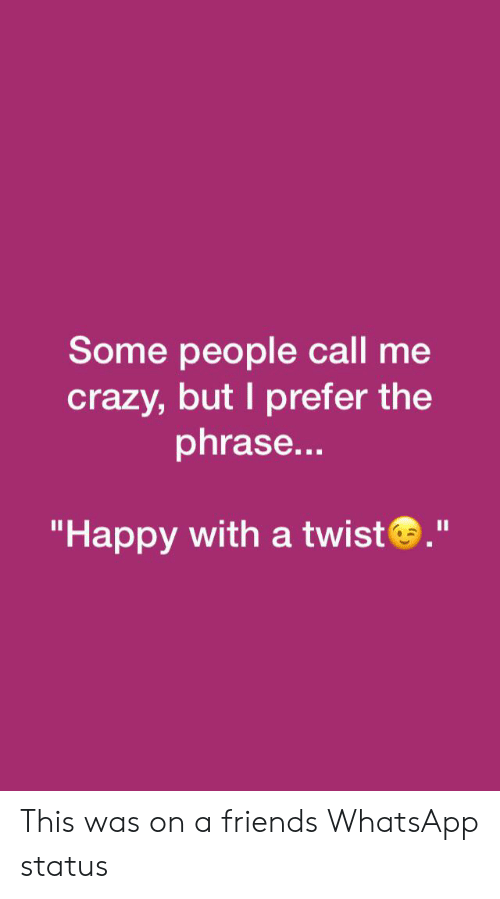 Some People Call Me Crazy But I Prefer The Phrase Happy With