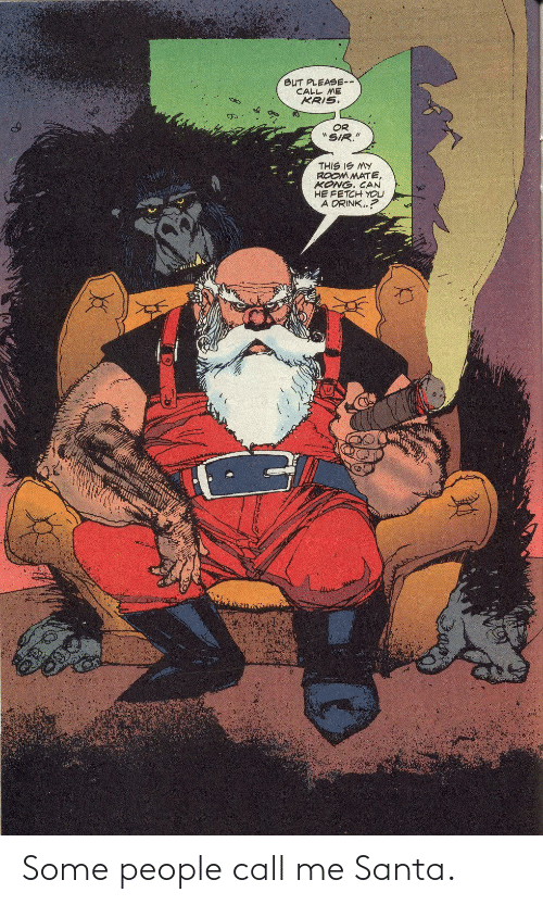 Santa: Some people call me Santa.