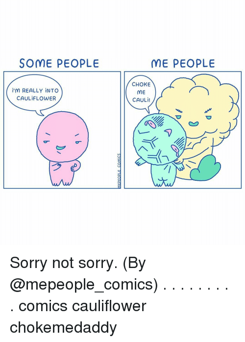 Memes, Sorry, and Comics: SOME PEOPLE  ME PEOPLE  İ'M REALLY İNTO  CAULİFLOWER  CHOKE  ME  CAULİ! Sorry not sorry. (By @mepeople_comics) . . . . . . . . . comics cauliflower chokemedaddy