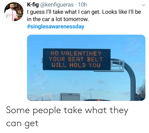 Can Get: Some people take what they can get