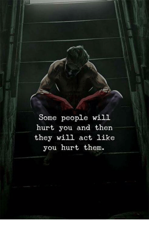 Act, Will, and Them: Some people wil  hurt you and then  they will act like  you hurt them.