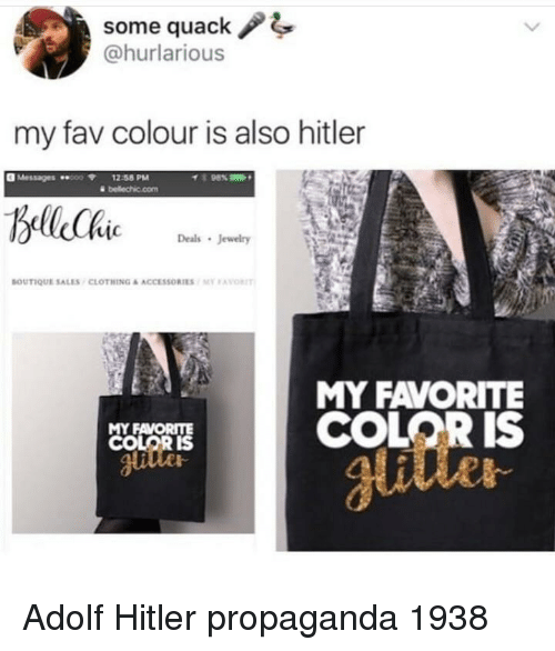 Hitler, Jewelry, and Propaganda: some quack / 4  @hurlarious  my fav colour is also hitler  Messages 00 12:58 PM  98%  Deals Jewelry  BOUTIQUE SALES , CLOTHING & ACCESSORIES / Mr ,Avorr  MY FAVORITE  COLOR IS  MY FAVORITE  Jlutte Adolf Hitler propaganda 1938