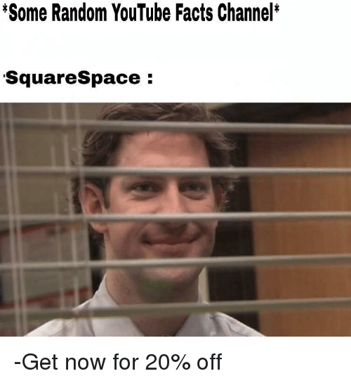 Facts, youtube.com, and Random: *Some Random YouTube Facts Channel*  SquareSpace: -Get now for 20% off