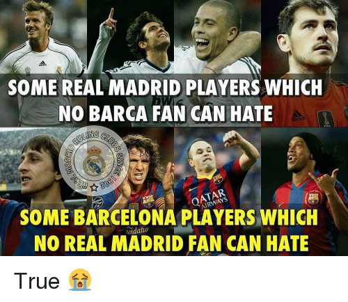 atar: SOME REAL MADRID PLAYERS WHICH  NO BARCA FAN CAN HATE  caidas  ATAR  SOME BARCELONA PLAYERS WHICH  NO REAL MADRID FAN CAN HATE  ndatio True 😭