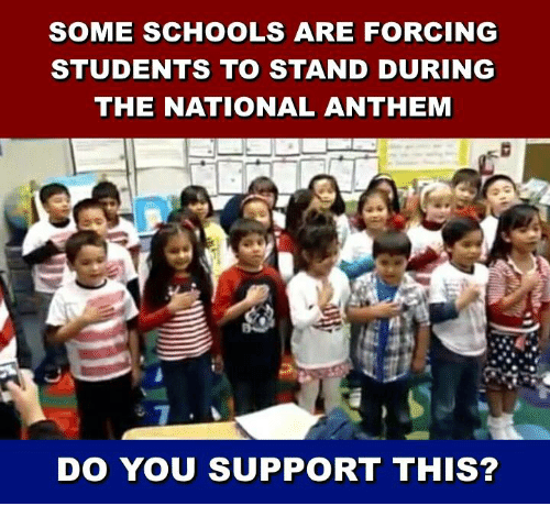 Memes, National Anthem, and 🤖: SOME SCHOOLS ARE FORCING  STUDENTS TO STAND DURING  THE NATIONAL ANTHEM  DO YOU SUPPORT THIS?