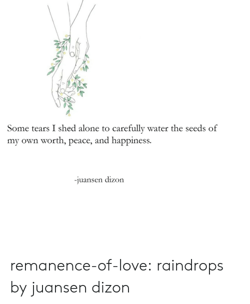 Being Alone, Love, and Target: Some tears I shed alone to carefully water the seeds of  my own worth, peace, and happiness.  -juansen dizon remanence-of-love:  raindrops by juansen dizon