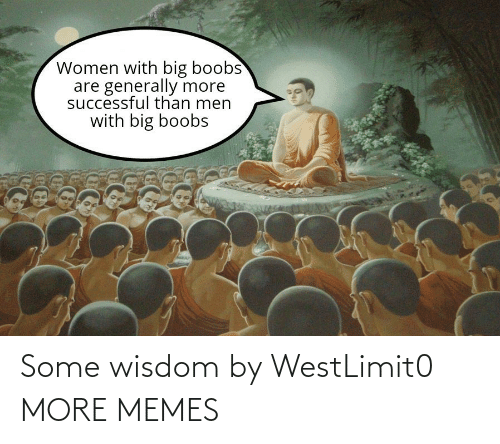 Wisdom: Some wisdom by WestLimit0 MORE MEMES