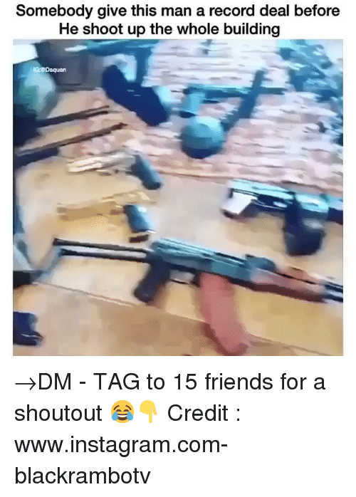 Friends, Instagram, and Memes: Somebody give this man a record deal before  He shoot up the whole building →DM - TAG to 15 friends for a shoutout 😂👇 Credit : www.instagram.com-blackrambotv