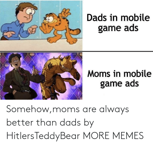 Moms: Somehow,moms are always better than dads by HitlersTeddyBear MORE MEMES