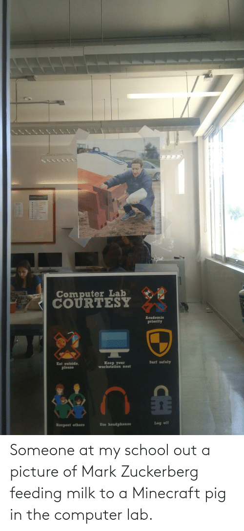 in-the-computer: Someone at my school out a picture of Mark Zuckerberg feeding milk to a Minecraft pig in the computer lab.