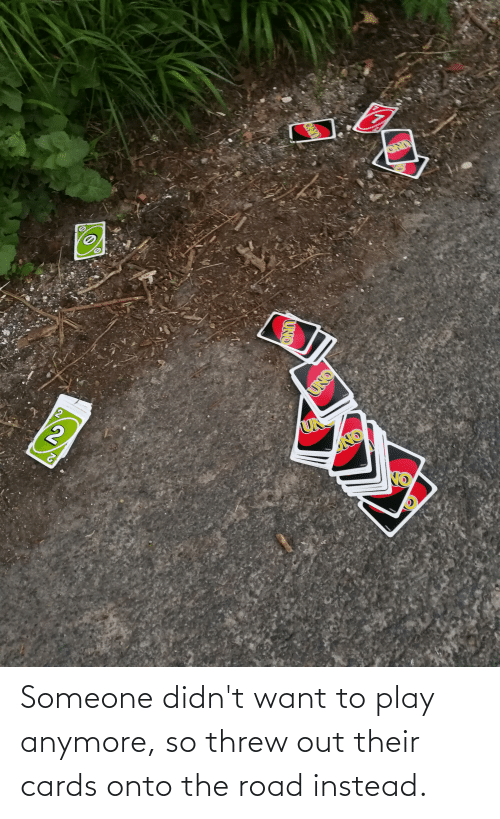 The Road: Someone didn't want to play anymore, so threw out their cards onto the road instead.