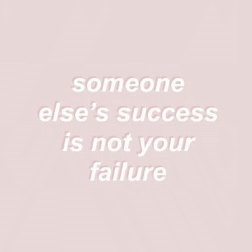 Failure, Success, and Someone: someone  else's success  is not your  failure