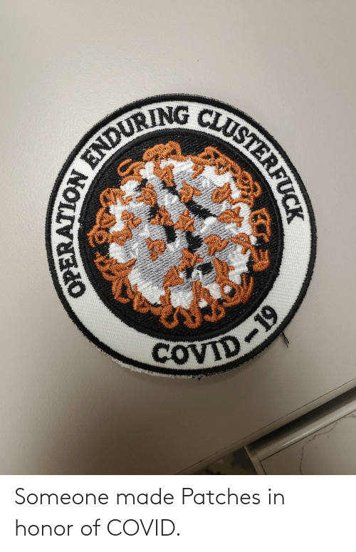 In Honor Of: Someone made Patches in honor of COVID.