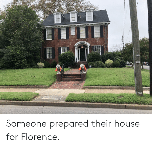 House, Florence, and For: Someone prepared their house for Florence.