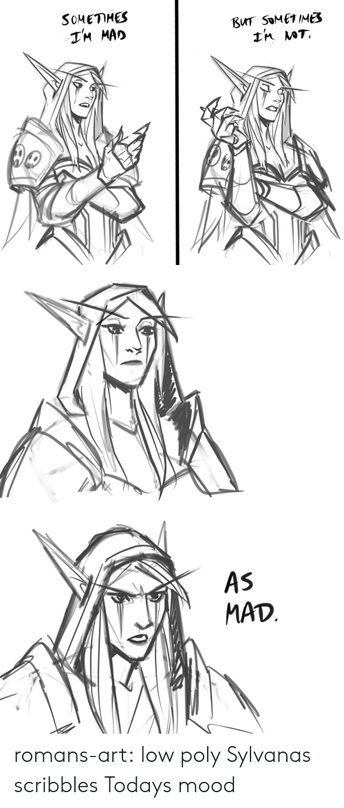 Mood, Tumblr, and Blog: SOMETHES  BUT SOMETIME  TM MAD   AS  MAD romans-art:  low poly Sylvanas scribbles  Todays mood