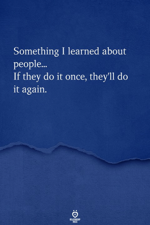Once, They, and Do It: Something I learned about  people...  If they do it once, they'll do  t again.
