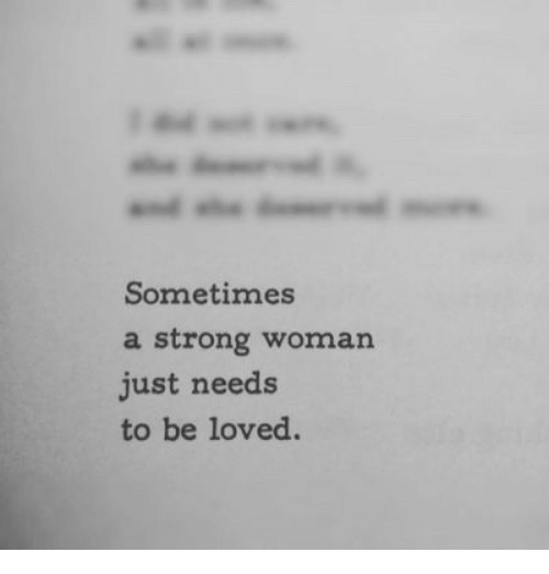 Strong, A Strong Woman, and Woman: Sometimes  a strong woman  just needs  to be loved
