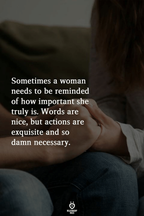 Nice, How, and She: Sometimes a woman  needs to be reminded  of how important she  truly is. Words are  nice, but actions are  exquisite and so  damn necessary