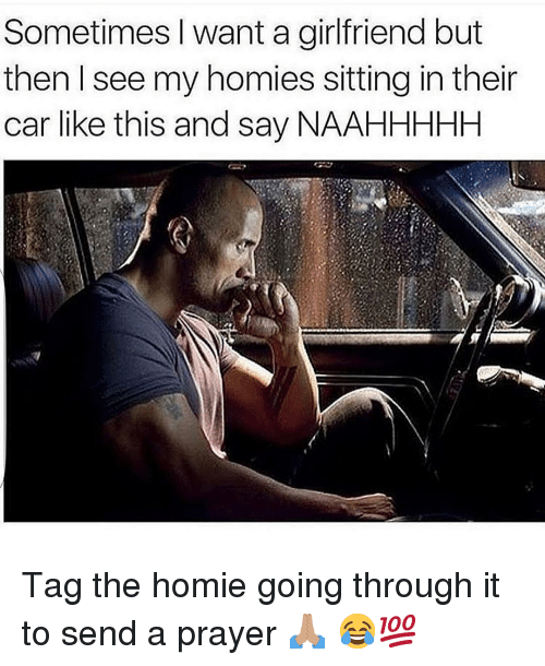 Funny, Homie, and Girlfriend: Sometimes I want a girlfriend but  then I see my homies sitting in their  car like this and say NAAHHHHH Tag the homie going through it to send a prayer 🙏🏽 😂💯