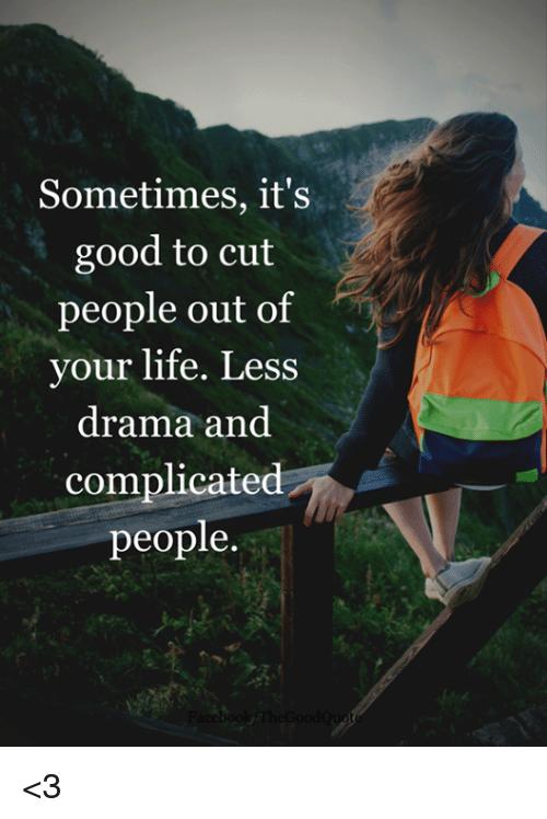 Sometimes Its Good To Cut People Out Of Your Life Less Drama And