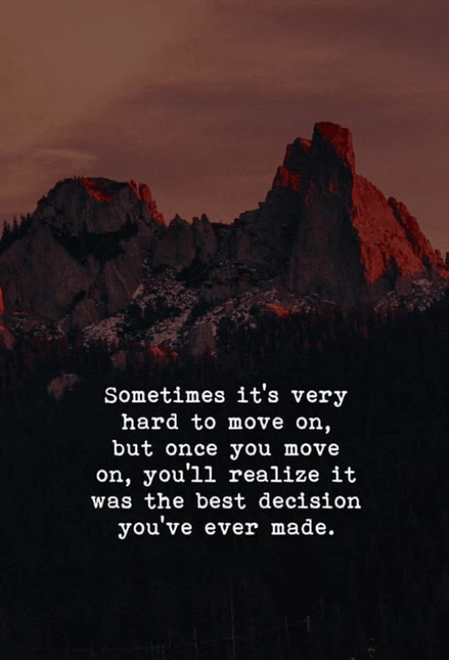 Best, Once, and Move: Sometimes it's very  hard to move on  but once you move  on, you'll realize it  was the best decision  you've ever made.