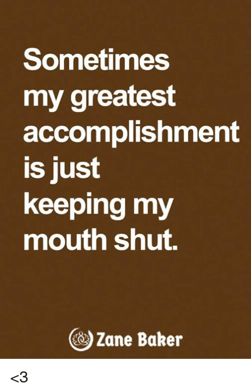 Memes, 🤖, and Baker: Sometimes  my greatest  accomplishment  is just  keeping my  mouth shut.  )Zane Baker <3