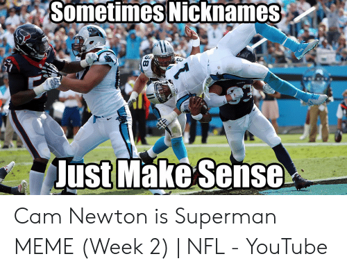 Cam Newton Memes: Sometimes Ničknames.  dust Make Sensc Cam Newton is Superman MEME (Week 2) | NFL - YouTube