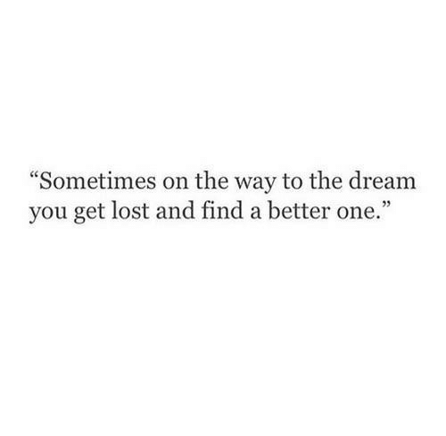 """Lost, The Dream, and Dream: Sometimes on the way to the dream  you get lost and find a better one."""""""