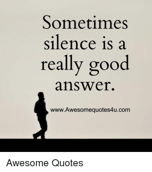Sometimes Silence Is a Really Good Answer ...