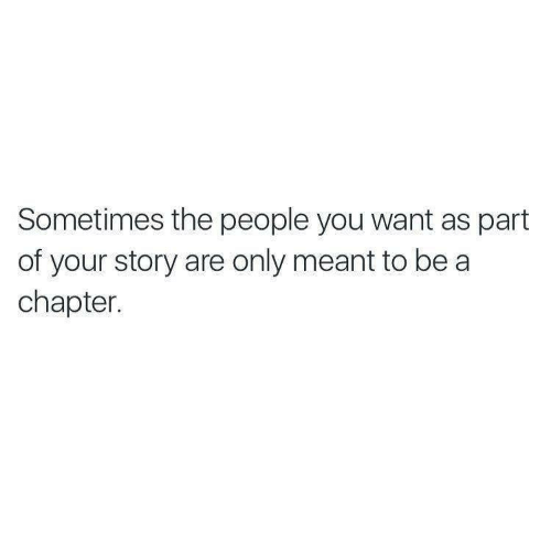 You, Story, and Chapter: Sometimes the people you want as part  of your story are only meant to be a  chapter.