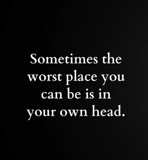 Head, The Worst, and Can: Sometimes the  worst place you  can be is in  your own head.