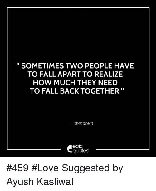 Sometimes you have fall apart fall back together