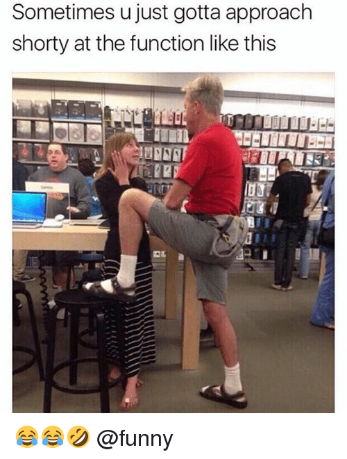 functionality: Sometimes u just gotta approach  shorty at the function like this 😂😂🤣 @funny